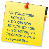 VICTORIA PARK TRADERS ASSOCIATION MIDWINTER FAIR on SATURDAY 7th DECEMBER 2013 - 12pm till 9pm